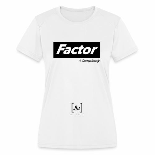 Factor Completely [fbt] - Women's Moisture Wicking Performance T-Shirt