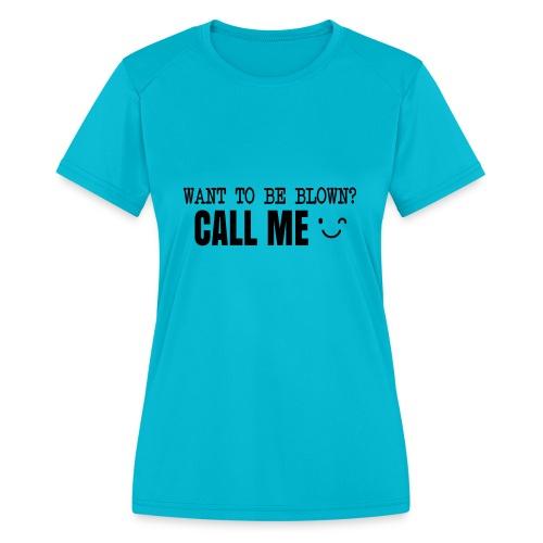 Want To Be Blown? Call Me T-shirt - Women's Moisture Wicking Performance T-Shirt
