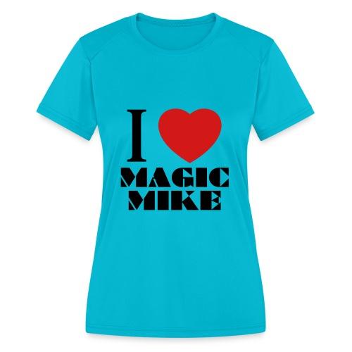 I Love Magic Mike T-Shirt - Women's Moisture Wicking Performance T-Shirt