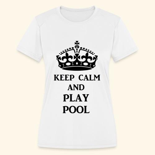 keep calm play pool blk - Women's Moisture Wicking Performance T-Shirt
