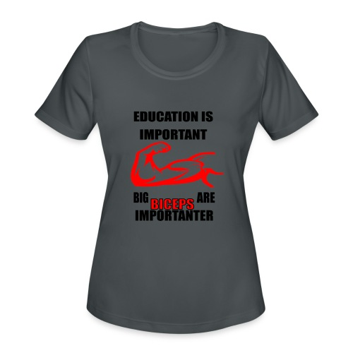 Education is important, big biceps are important - Women's Moisture Wicking Performance T-Shirt