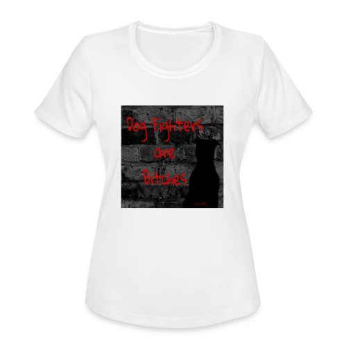 Dog Fighters are Bitches wall - Women's Moisture Wicking Performance T-Shirt