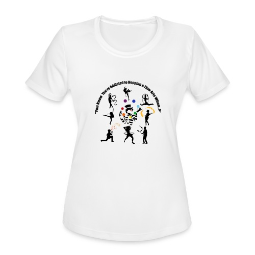 You Know You're Addicted to Hooping & Flow Arts - Women's Moisture Wicking Performance T-Shirt