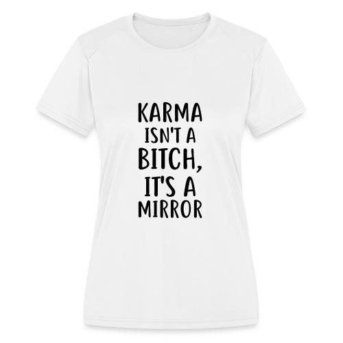 Karma Isn't A Bitch - Women's Moisture Wicking Performance T-Shirt