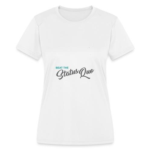Beat The Status Quo - Women's Moisture Wicking Performance T-Shirt