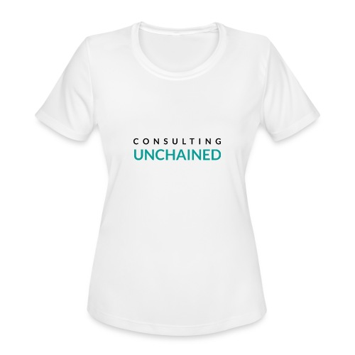 Consulting Unchained - Women's Moisture Wicking Performance T-Shirt