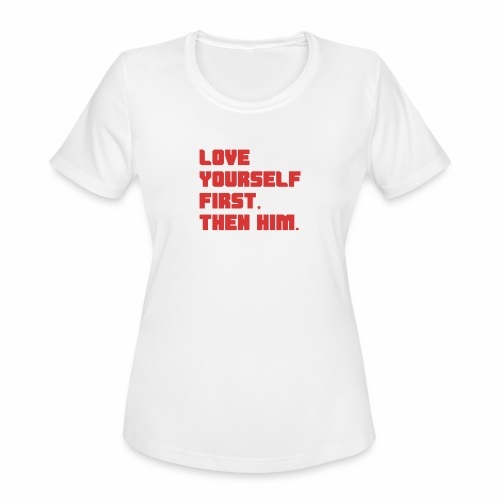 Love Yourself First - Women's Moisture Wicking Performance T-Shirt