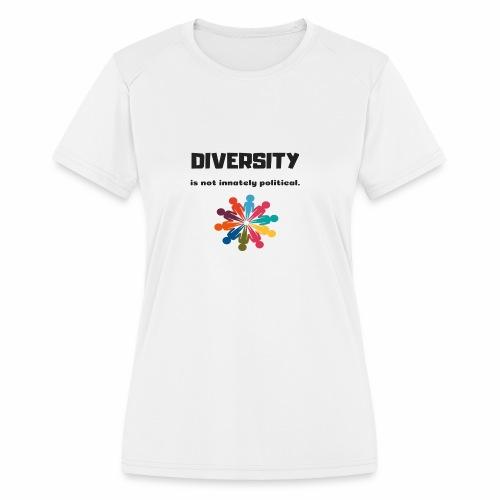 Diversity is not innately political - Women's Moisture Wicking Performance T-Shirt