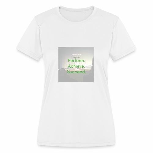 Dream Big - Women's Moisture Wicking Performance T-Shirt