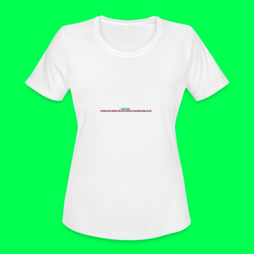 my original quote - Women's Moisture Wicking Performance T-Shirt