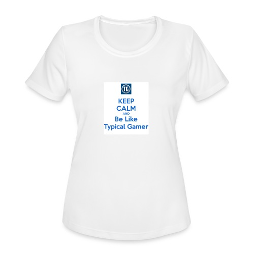 keep calm and be like typical gamer - Women's Moisture Wicking Performance T-Shirt