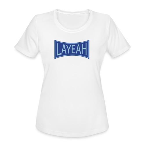 White LaYeah Shirts - Women's Moisture Wicking Performance T-Shirt