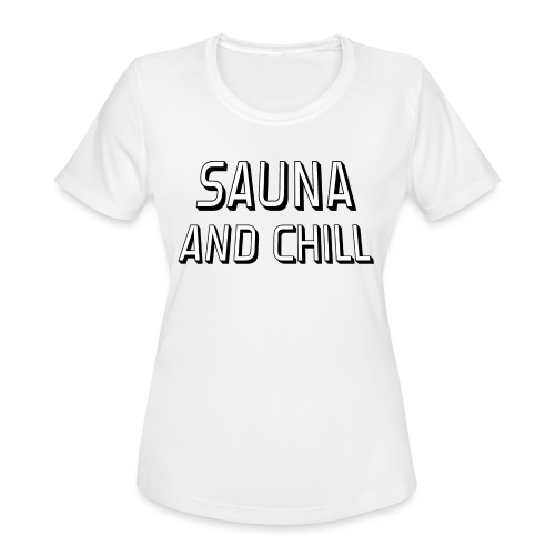 DS - Sauna And Chill - Women's Moisture Wicking Performance T-Shirt
