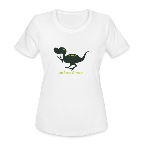 Eat Like A Dinosaur - Women's Moisture Wicking Performance T-Shirt