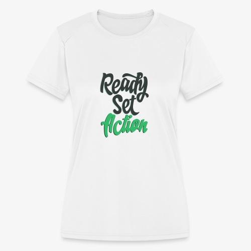Ready.Set.Action! - Women's Moisture Wicking Performance T-Shirt