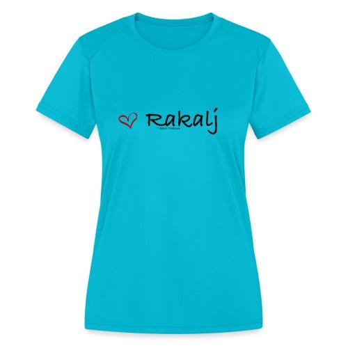 I love Rakalj - Women's Moisture Wicking Performance T-Shirt