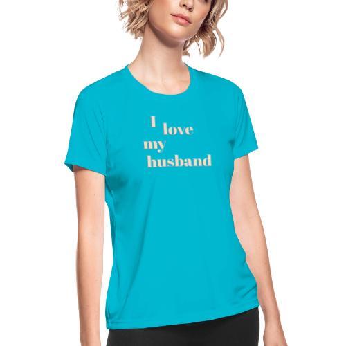 I love my husband - Women's Moisture Wicking Performance T-Shirt