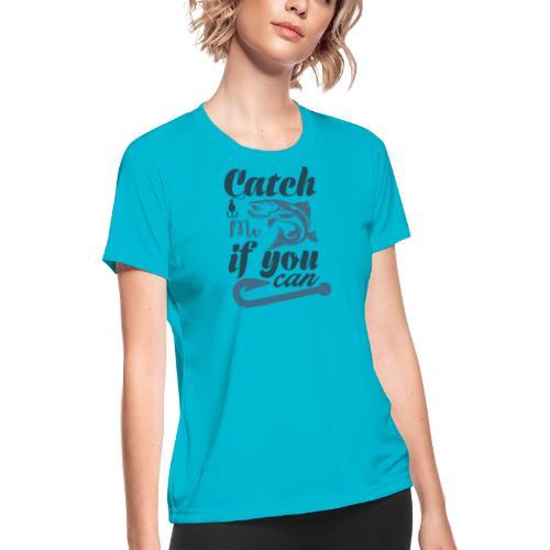 Catch me if you can - Women's Moisture Wicking Performance T-Shirt