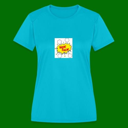 Sick Talk - Women's Moisture Wicking Performance T-Shirt