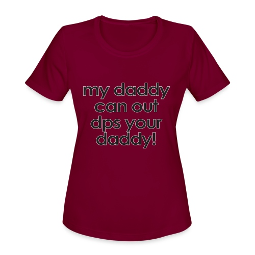 Warcraft baby: My daddy can out dps your daddy - Women's Moisture Wicking Performance T-Shirt