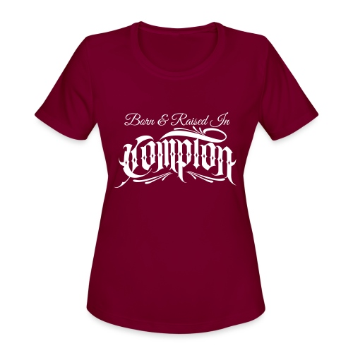 born and raised in Compton - Women's Moisture Wicking Performance T-Shirt