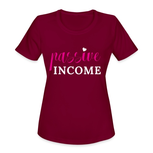 Passive Income - Women's Moisture Wicking Performance T-Shirt