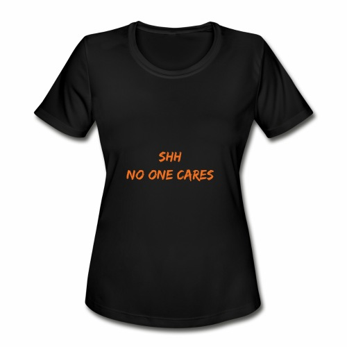 NO one cares - Women's Moisture Wicking Performance T-Shirt