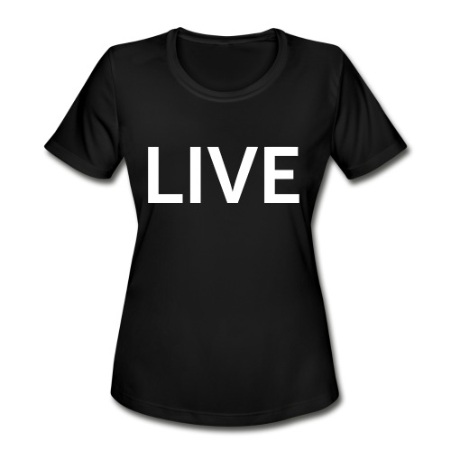 We are LIVE - Women's Moisture Wicking Performance T-Shirt