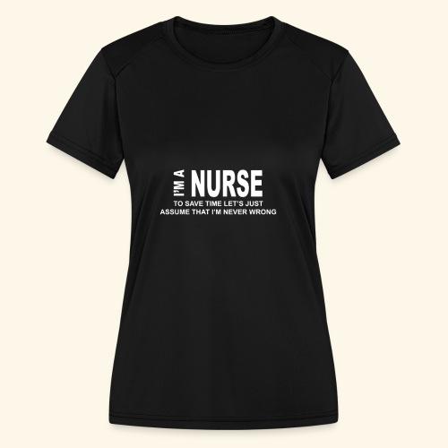 I am a nurse - Women's Moisture Wicking Performance T-Shirt