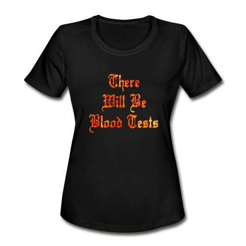 There Will Be Blood Tests - Women's Moisture Wicking Performance T-Shirt