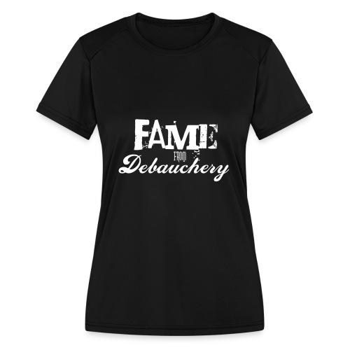 Fame from Debauchery - Women's Moisture Wicking Performance T-Shirt