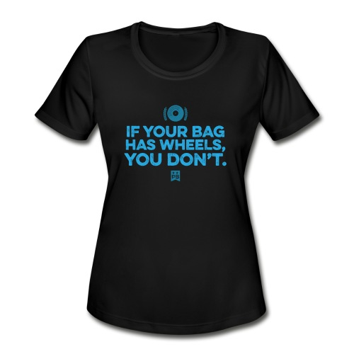 Only your bag has wheels - Women's Moisture Wicking Performance T-Shirt