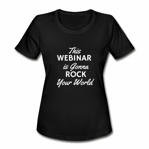 This Webinar is Going to Rock Your World - Women's Moisture Wicking Performance T-Shirt