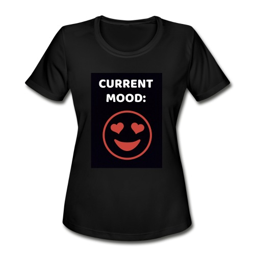 Love current mood by @lovesaccessories - Women's Moisture Wicking Performance T-Shirt