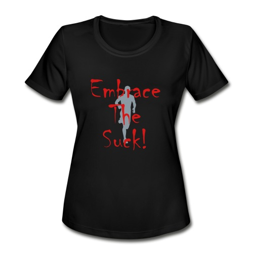 EMBRACE THE SUCK - Women's Moisture Wicking Performance T-Shirt