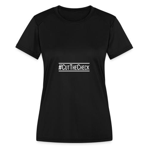 Cut The Check - Women's Moisture Wicking Performance T-Shirt