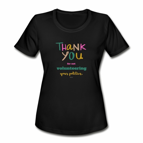 Thank you for not volunteering your politics - Women's Moisture Wicking Performance T-Shirt