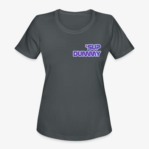 'Sup Dummy - Women's Moisture Wicking Performance T-Shirt
