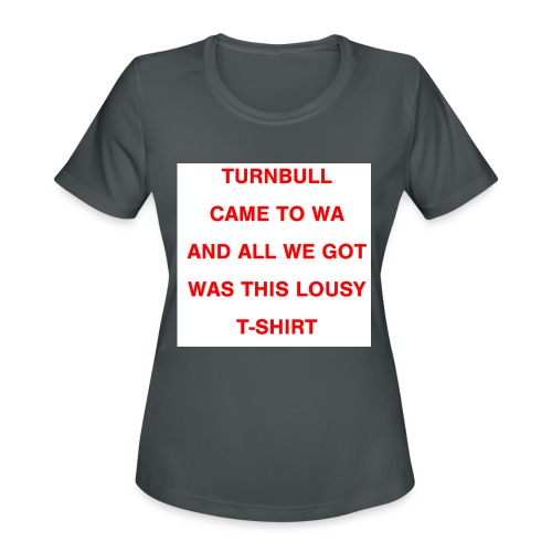 Turnbull came to WA and all we got was this lousy - Women's Moisture Wicking Performance T-Shirt