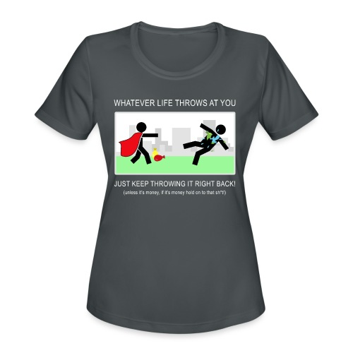 No Matter What Life Throws at You - Women's Moisture Wicking Performance T-Shirt