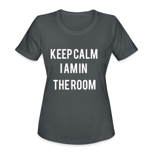 I'm here keep calm - Women's Moisture Wicking Performance T-Shirt