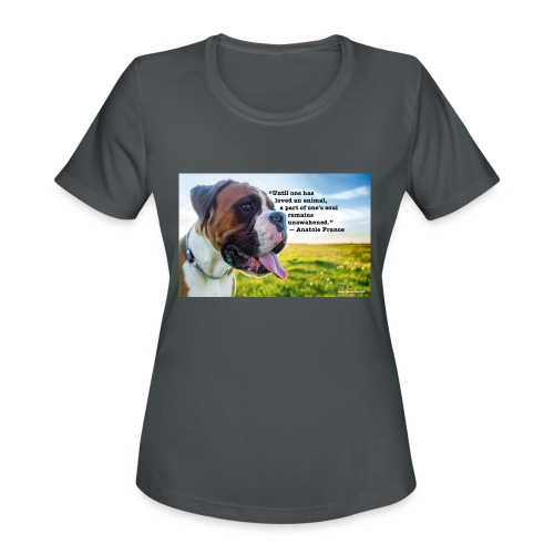 Until one has loved an animal - Women's Moisture Wicking Performance T-Shirt