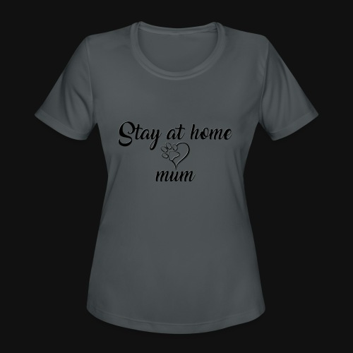 Stay At Home Mum - Women's Moisture Wicking Performance T-Shirt