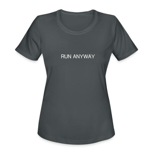 RUN ANYWAY - Women's Moisture Wicking Performance T-Shirt