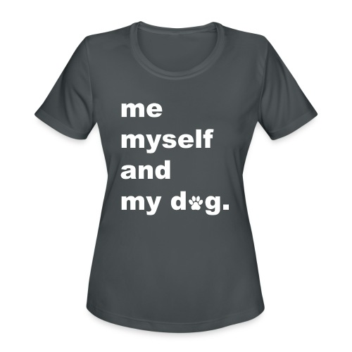 Me Myself And My Dog - Women's Moisture Wicking Performance T-Shirt