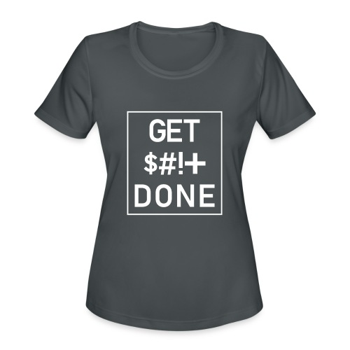 Get Shit Done - Boxed - Women's Moisture Wicking Performance T-Shirt