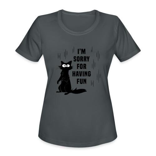 I'm Sorry For Having Fun T-Shirt - Women's Moisture Wicking Performance T-Shirt