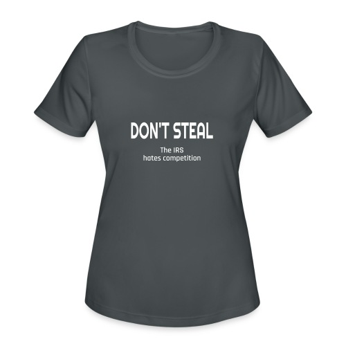 Don't Steal The IRS Hates Competition - Women's Moisture Wicking Performance T-Shirt