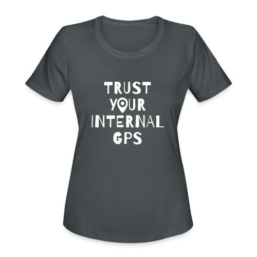 TRUST YOUR INTERNAL GPS - Women's Moisture Wicking Performance T-Shirt