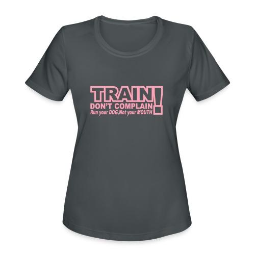 Train, Don't Complain - Dog - Women's Moisture Wicking Performance T-Shirt